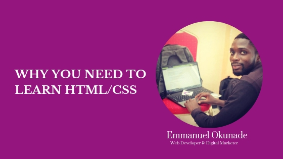 WHY YOU NEED TO LEARN HTML/CSS
