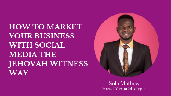 go global how to market your business using social media the Jehovah Witness Way