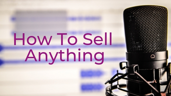 (Podcast) How To Sell Anything