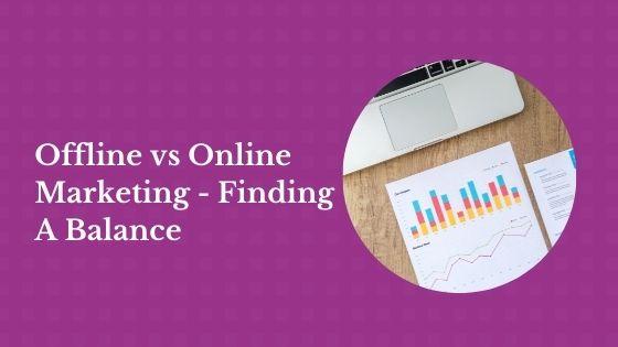 Offline vs Online Marketing - Finding A Balance